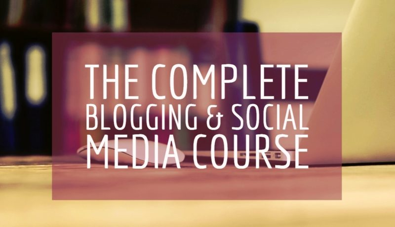 The Complete Blogging & Social Media Course
