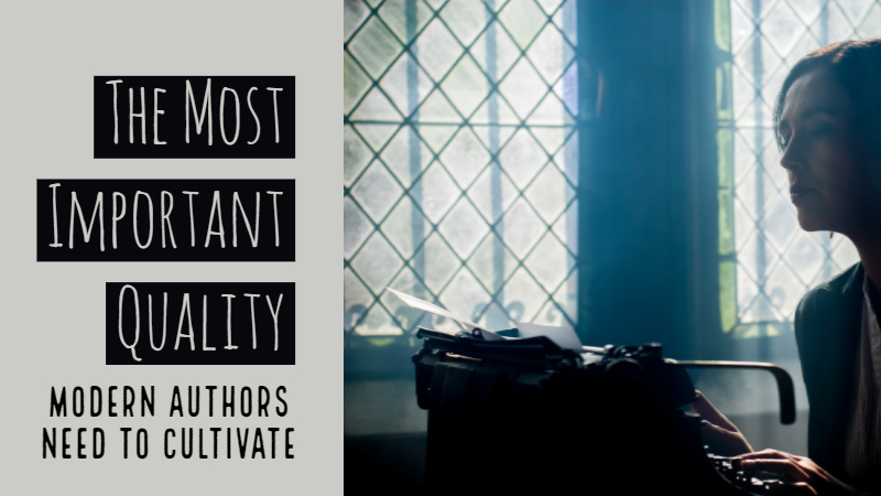 The Most Important Quality Modern Authors Need To Cultivate