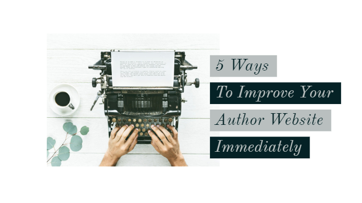 5 Ways To Improve Your Author (Or Any) Website Immediately