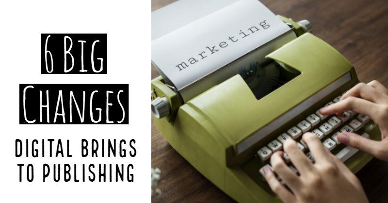 6 Big Changes Digital Brings To Publishing