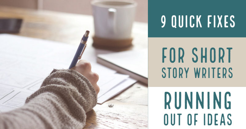9 Quick Fixes For Short Story Writers Who Run Out Of Ideas