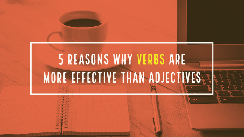 5 Reasons Why Verbs Are More Effective Than Adjectives