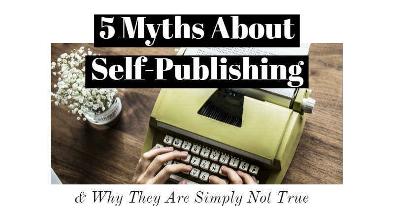 5 Myths About Self-Publishing & Why They Are Simply Not True