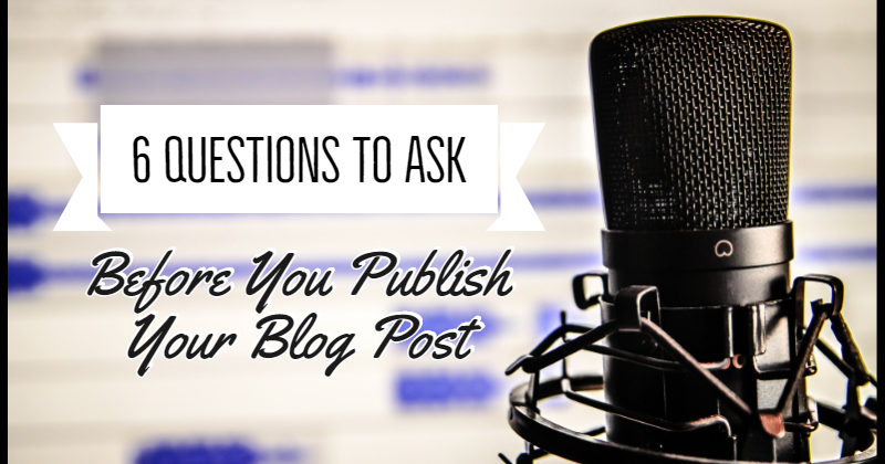 questions to ask before you publish a post