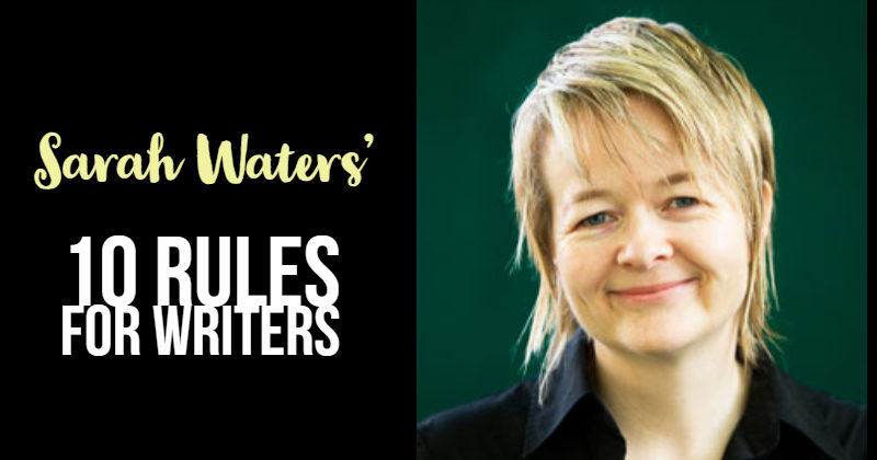 Sarah Waters' 10 Rules For Writers