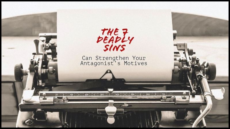 Use The 7 Deadly Sins To Strengthen Your Antagonist's Motives