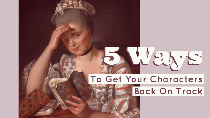 5 Ways To Get Your Characters Back On Track