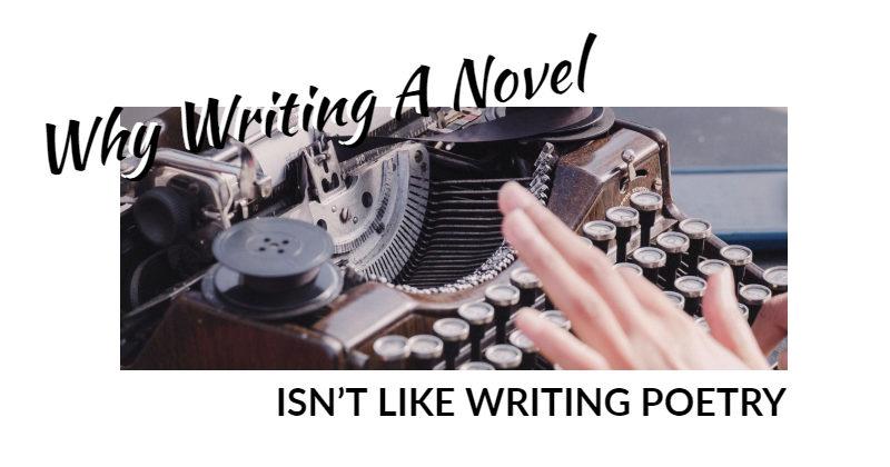 Why Writing A Novel Isn't Like Writing Poetry