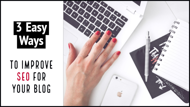 3 Easy Ways To Improve SEO For Your Blog