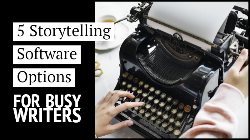 5 Storytelling Software Options For Busy Writers