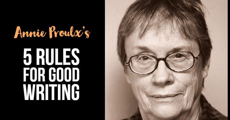 Annie Proulx 5 Rules For Writers