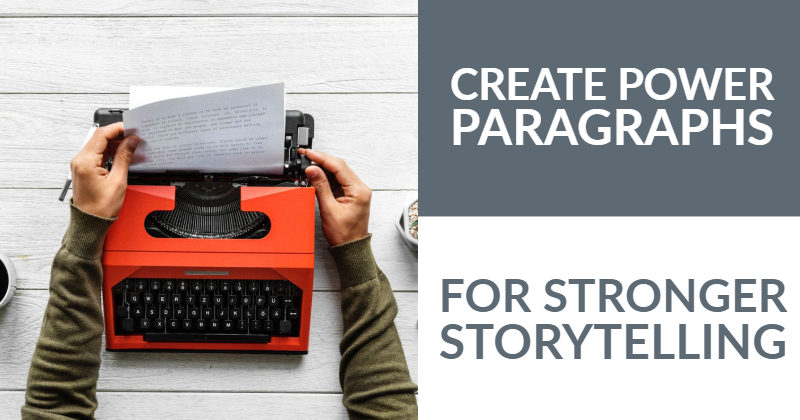 Create Power Paragraphs For Stronger Storytelling