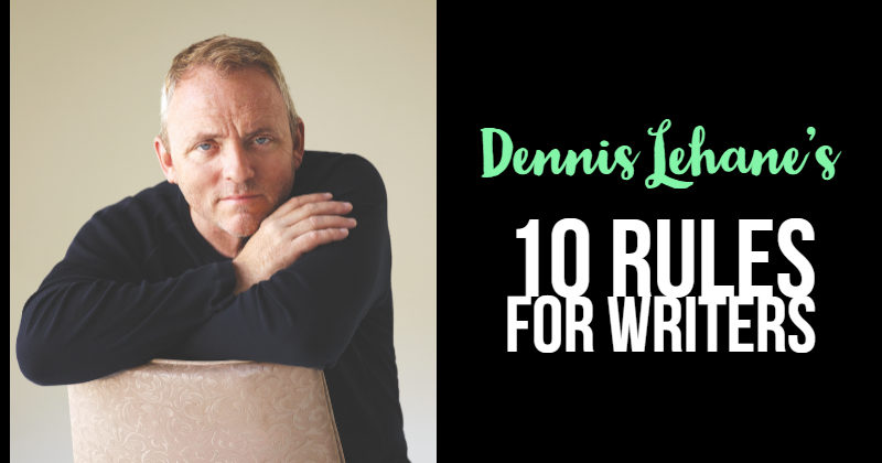 Dennis Lehane's 10 Rules For Writers