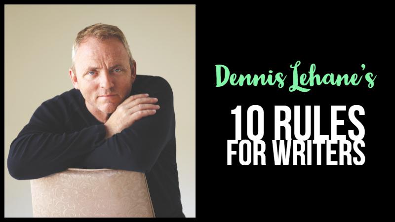 Dennis Lehane's 10 Rules For Writers
