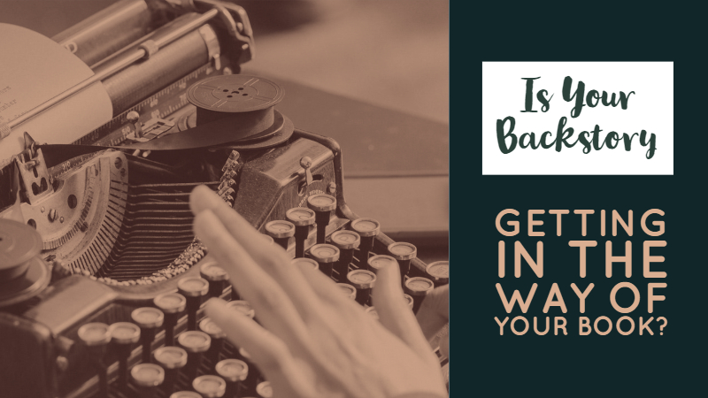 5 Ways To Tell If Your Backstory Is Getting In The Way Of Your Book