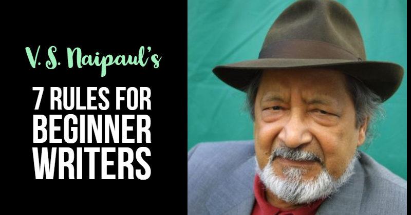 V.S. Naipaul's 7 Rules For Beginner Writers