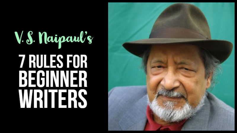 V.S. Naipaul's 7 Rules For Beginner Writers