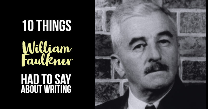 10 Things William Faulkner Had To Say About Writing