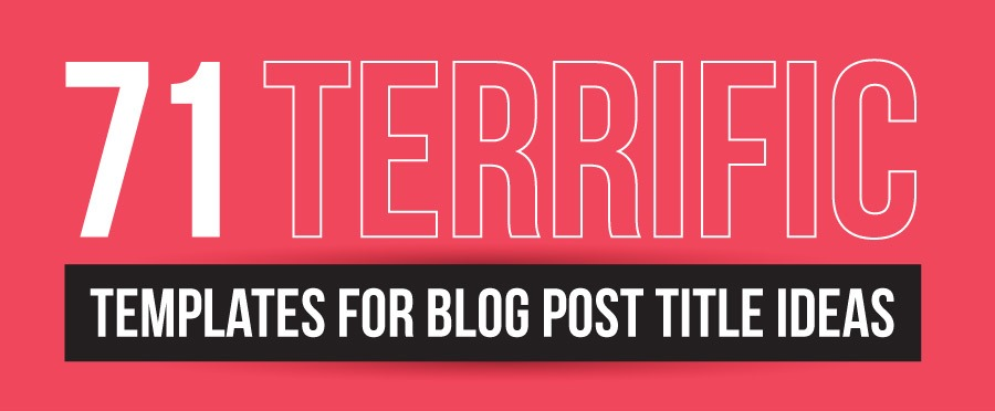 71 Terrific Templates For Blog Post Title Ideas