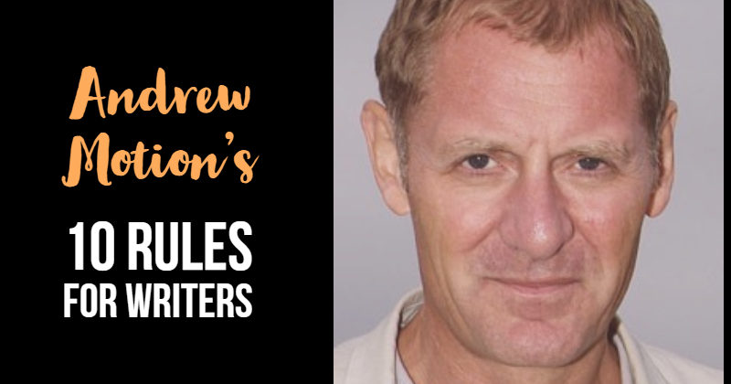Andrew Motion's 10 Rules For Writers