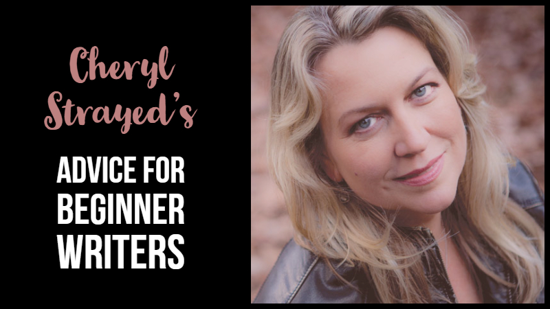 Cheryl Strayed's Advice For Beginner Writers