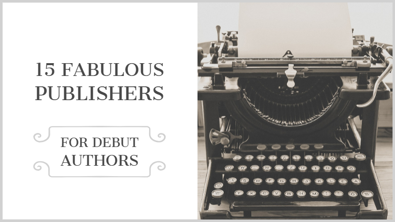 15 Fabulous Publishers For Debut Authors