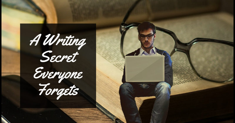A Writing Secret Everyone Forgets