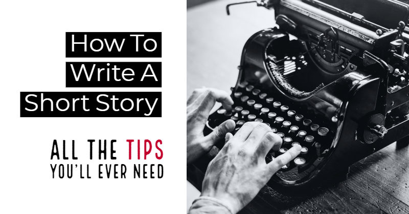 How To Write A Short Story - All The Tips You'll Ever Need