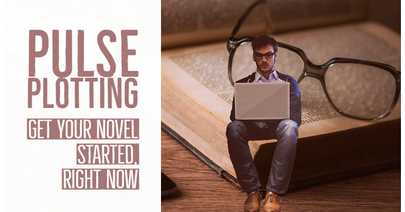 Pulse Plotting – Get Your Novel Started, Right Now