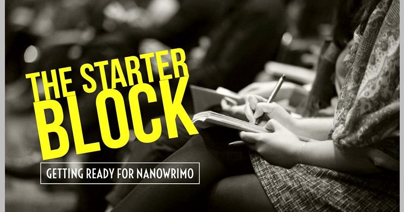 The Starter Block: Getting Ready For NaNoWriMo
