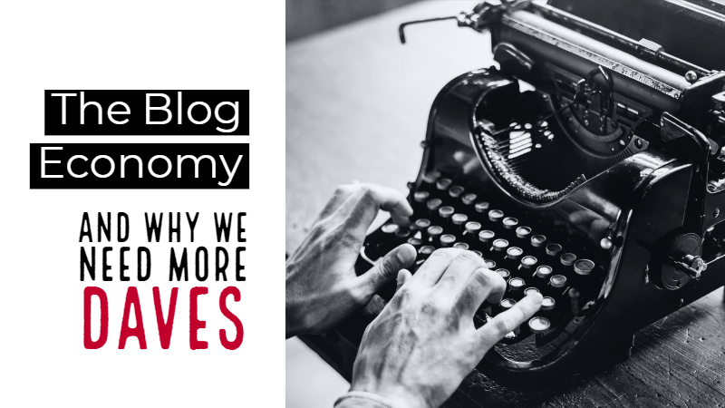 The Blog Economy - And Why We Need More Daves