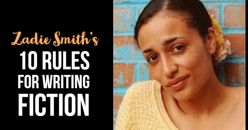 Zadie Smith's 10 Rules For Writing Fiction
