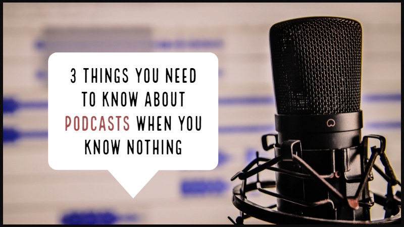 3 Things You Need To Know About Podcasts When You Know Nothing