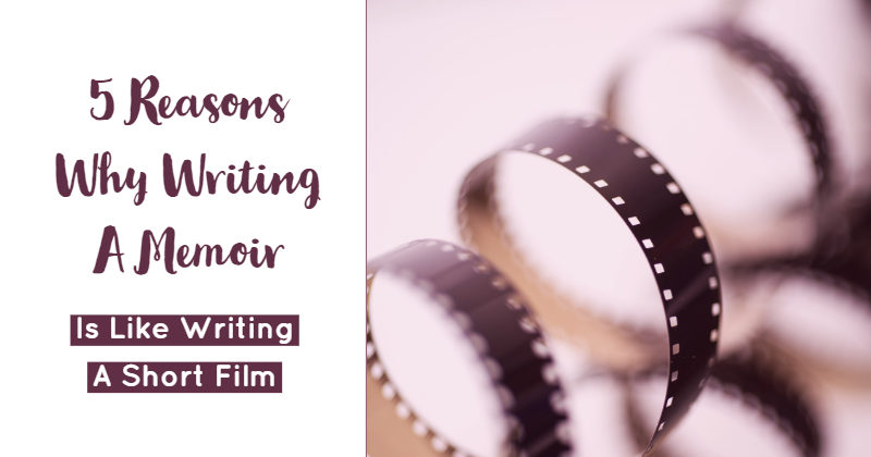 5 Reasons Why Writing A Memoir Is Like Writing A Short Film