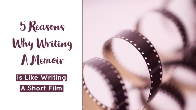 5 Reasons Why Writing A Memoir Is Like Writing A Short Film