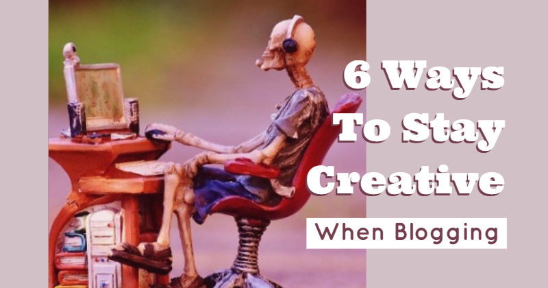 6 Ways To Stay Creative When Blogging