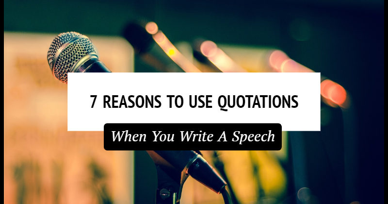 7 Reasons Why You Need Quotations When You Write A Speech