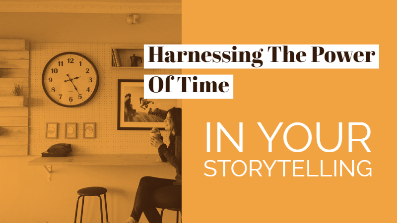 Harnessing The Power Of Time In Your Storytelling
