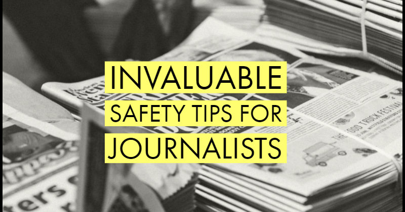 Invaluable Safety Tips For Journalists