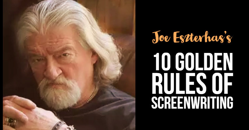 Joe Eszterhas's 10 Golden Rules of Screenwriting