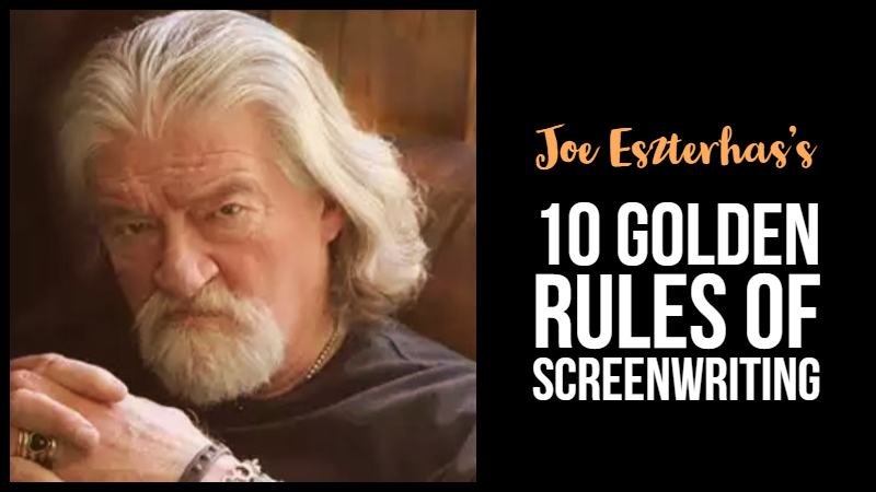 Joe Eszterhas's 10 Golden Rules of Screenwriting
