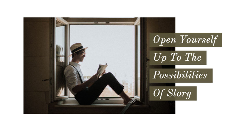 Open Yourself Up To The Possibilities of Story