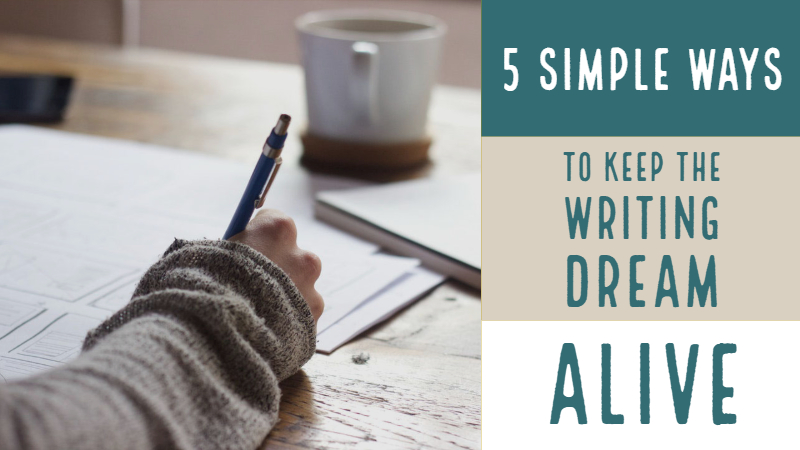 5 Simple Ways To Keep The Writing Dream Alive