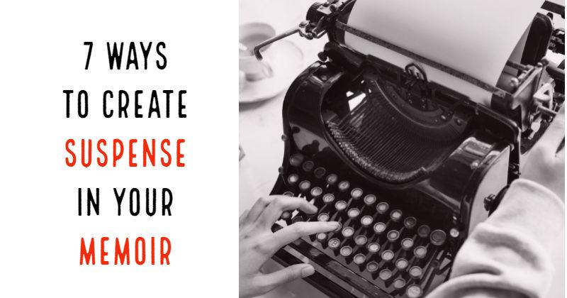 7 Ways To Create Suspense In Your Memoir