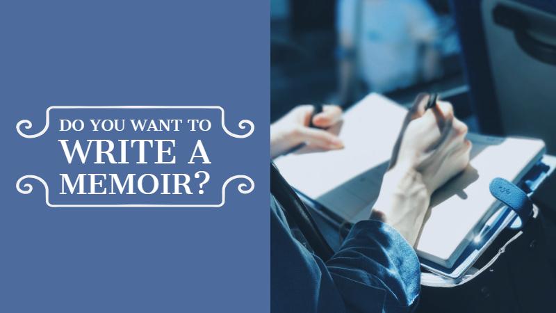Do You Want To Write A Memoir?