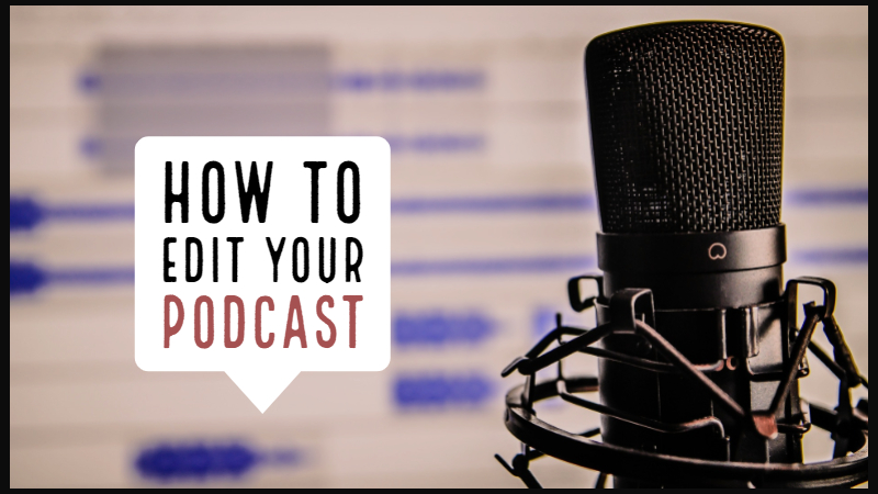 How To Edit Your Podcast