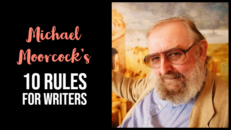 Michael Moorcock's 10 Rules for Writers