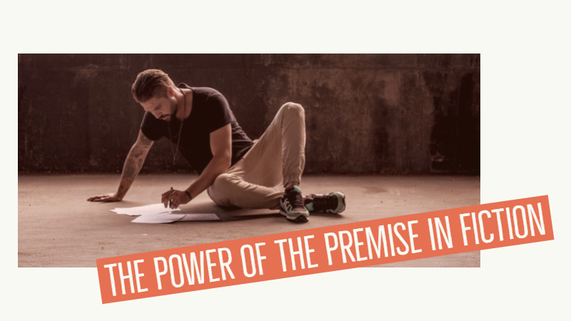 The Power Of The Premise In Fiction