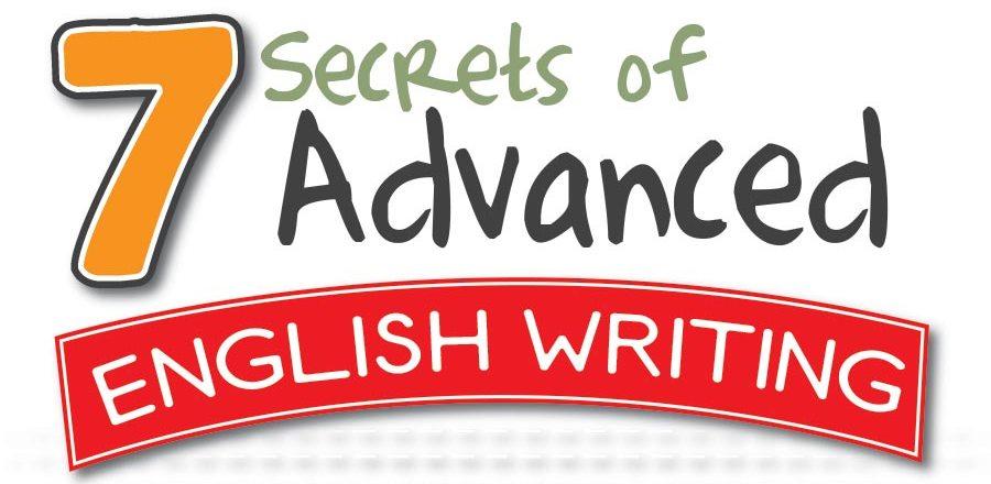 7 Secrets Of Advanced English Writing