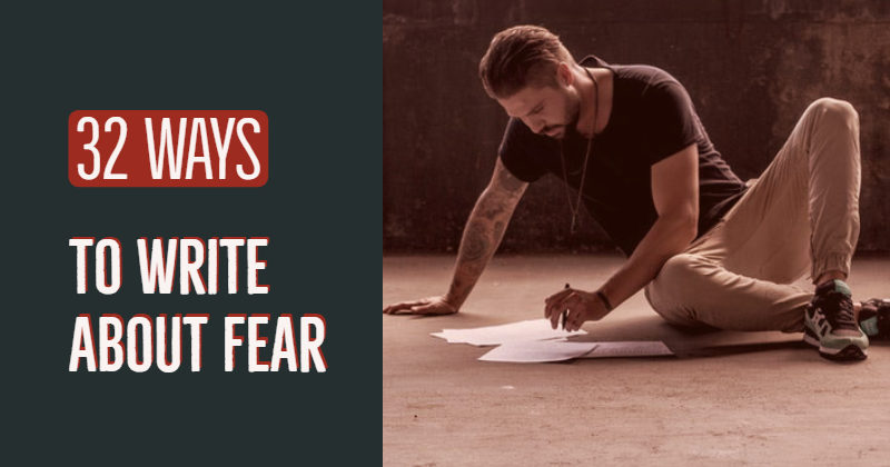 32 Ways To Write About Fear